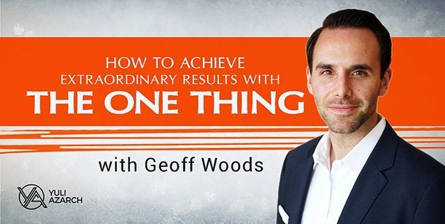 How to Achieve Extraordinary Results with The One Thing, Featuring Geoff Woods.