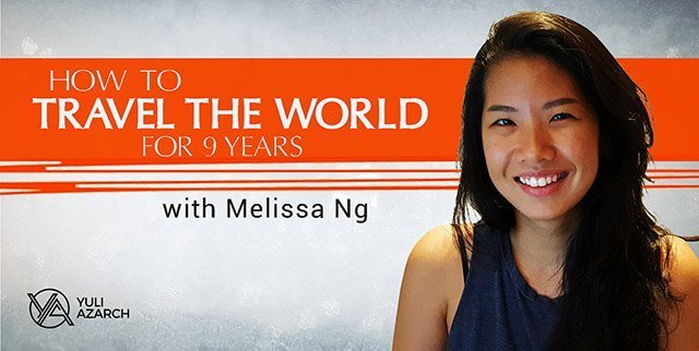 How to Travel The World For 9 Years with Melissa Ng.