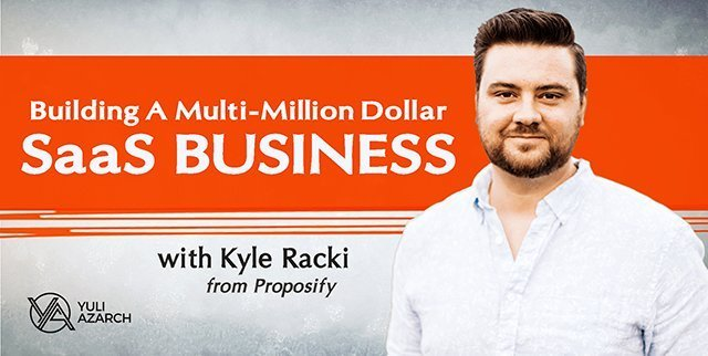 Building A Multi-Million Dollar SaaS Business with Kyle Racki from Proposify