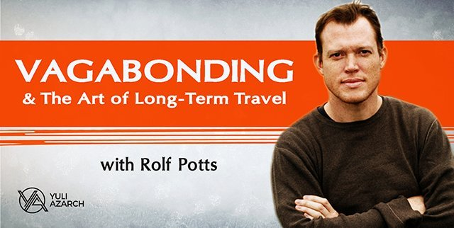Vagabonding & The Art Of Long-Term Travel With Rolf Potts