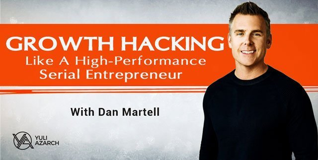 Growth Hacking Like A high-Performance Serial Entrepreneur, with Dan Martell.