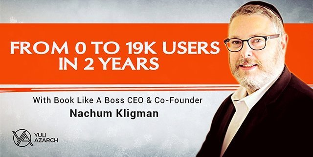 From 0 to 19,000 users in 2 years with BookLikeAboss CEO & Co-founder, Nachum Kligman