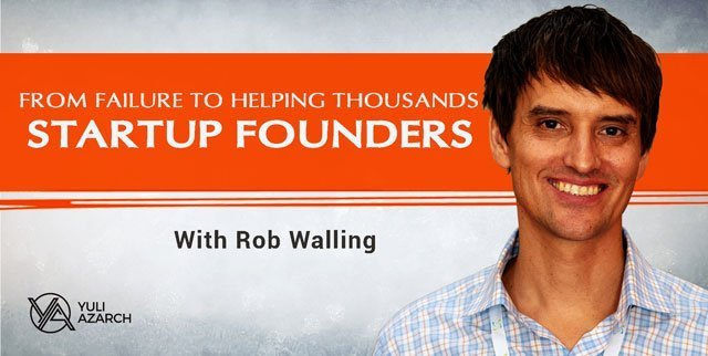 From Failure to Helping Thousands of Startup Founders, with Rob Walling.